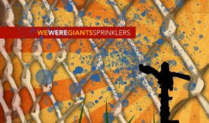 We Were Giants – Sprinklers
