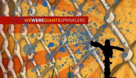 We Were Giants – Sprinklers